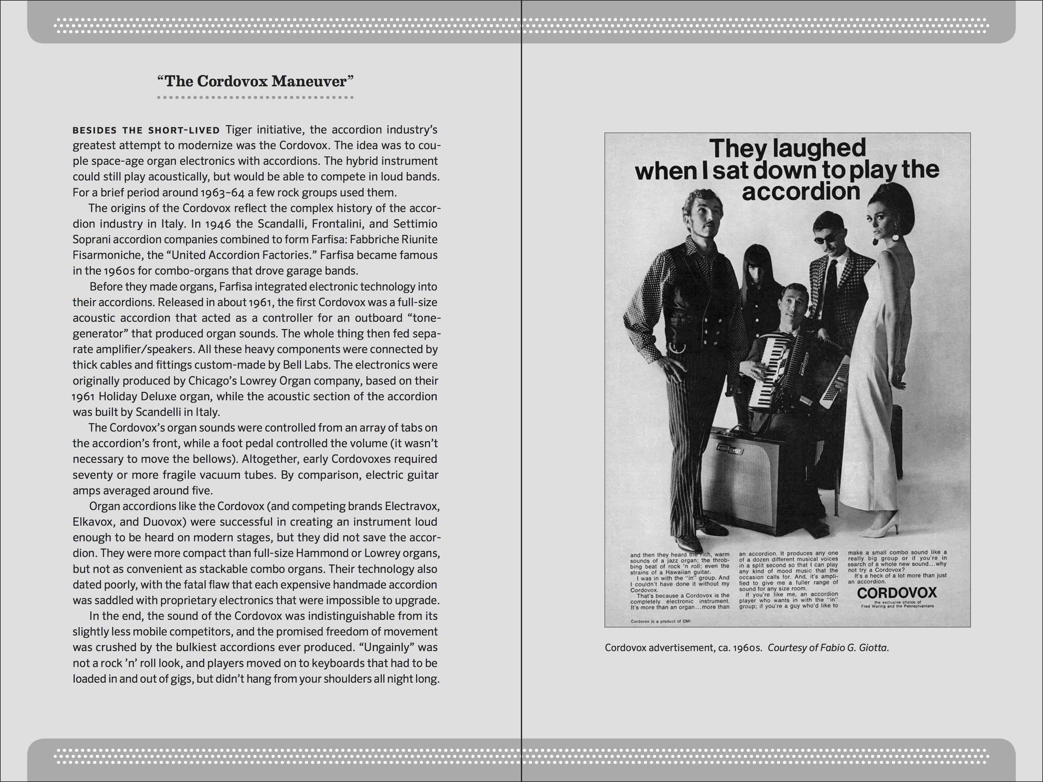 "Two page spread from Accordion Revolution. Left side text: ""The Cordovox Maneuver"" about organ accordions. Right page: The vintage Advertisement photo-image from book: of clean-cut looking dude playing Cordovox Electronic Organ Accordion, surrounded by 1960's hipsters with trendy clothes. Text: ""They laughed when I sat down to play the accordion."" Sidebar pages have a gray background to separate them from the main text, and have a darker border on top and bottom with rounded corners and three rows of white dots that suggest the keyboard of a really long button accordion."